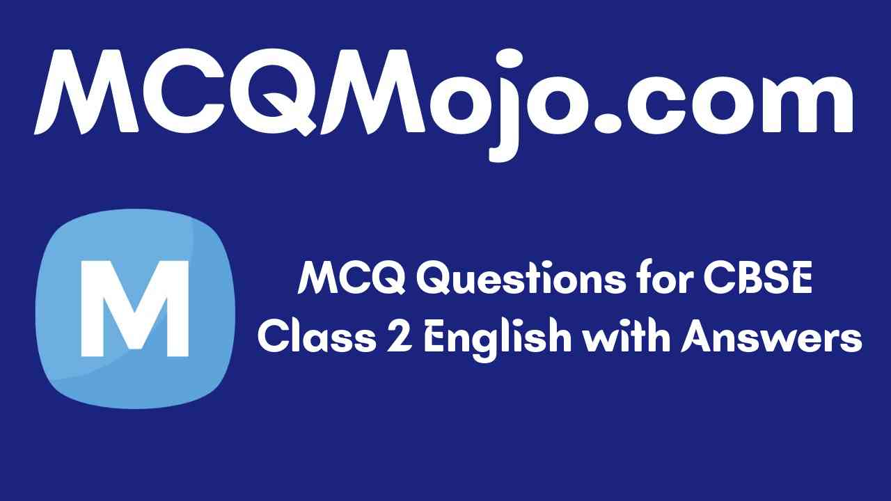 MCQ Questions for CBSE Class 2 English with Answers