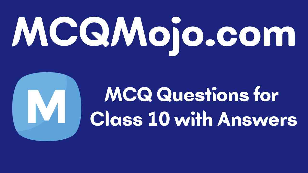 MCQ Questions for Class 10 with Answers
